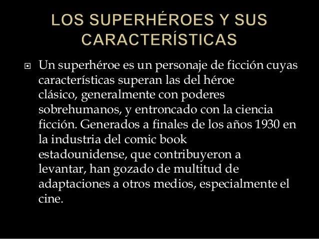  Legalmente, sólo los personajes pertenecientes a Marvel Comics o DC Comics pueden hacerse llamar «superhéroes», ya que e...