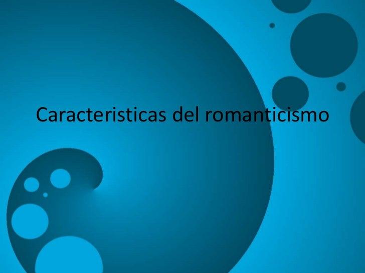 Caracteristicas del romanticismo<br />