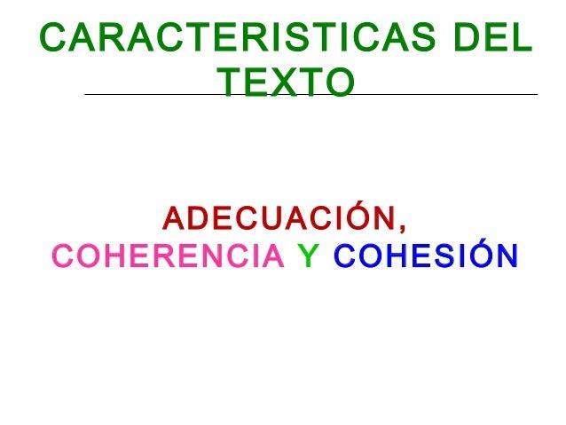 CARACTERISTICAS DEL TEXTO ADECUACIÓN, COHERENCIA Y COHESIÓN