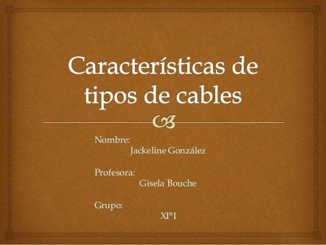 Nombre: Jackeline González Profesora: Gisela Bouche Grupo: XI°I