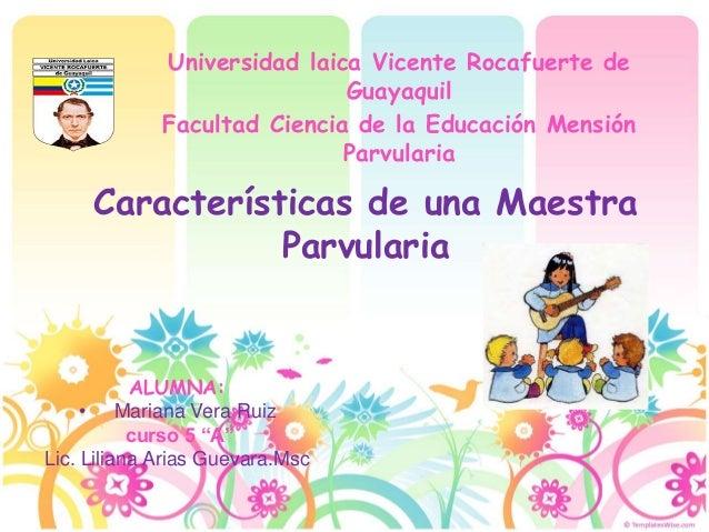 Universidad laica Vicente Rocafuerte de  Guayaquil  Facultad Ciencia de la Educación Mensión  Parvularia  Características ...