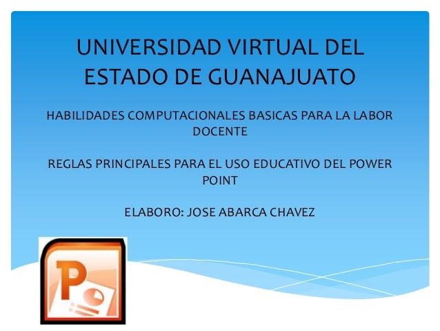 UNIVERSIDAD VIRTUAL DEL ESTADO DE GUANAJUATO HABILIDADES COMPUTACIONALES BASICAS PARA LA LABOR DOCENTE REGLAS PRINCIPALES ...