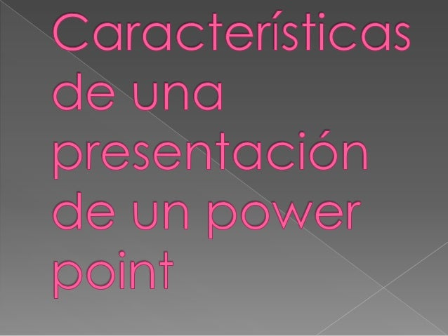 Caracteristicas de una presentacion de un power point