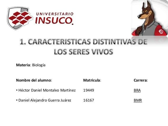 Materia: BiologíaNombre del alumno: Matricula: Carrera:• Héctor Daniel Montalvo Martínez 19449 BRA• Daniel Alejandro Guerr...