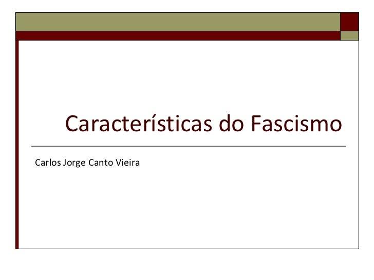 Características do Fascismo Carlos Jorge Canto Vieira