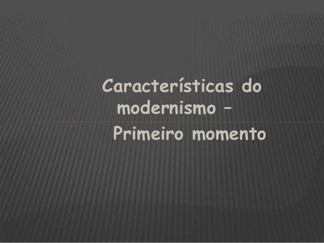 Características do  modernismo –  Primeiro momento