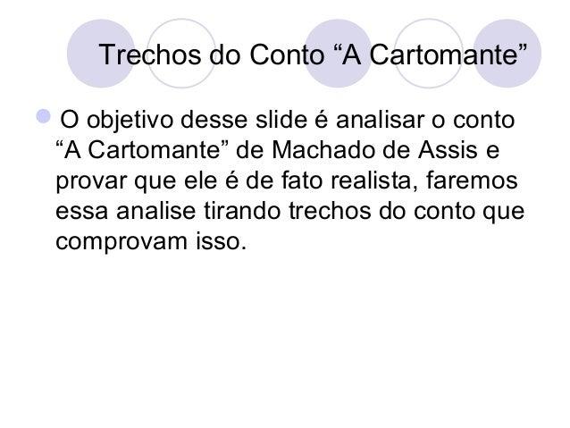 """Trechos do Conto """"A Cartomante""""O objetivo desse slide é analisar o conto """"A Cartomante"""" de Machado de Assis e provar que ..."""