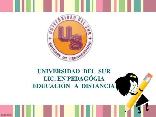 UNIVERSIDAD DEL SUR LIC. EN PEDAGÓGIA EDUCACIÓN A DISTANCIA