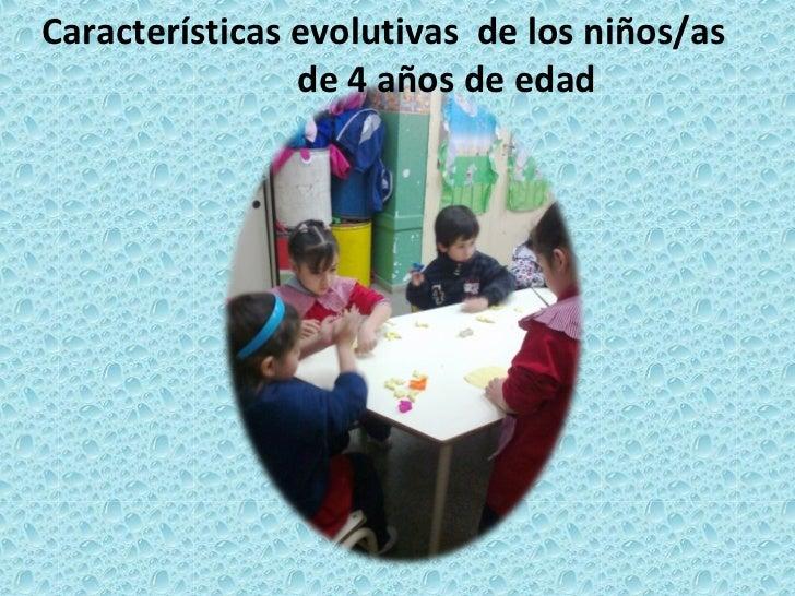Características evolutivas de los niños/as                de 4 años de edad