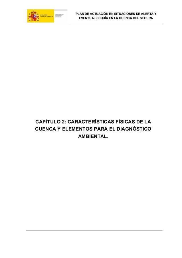 PLAN DE ACTUACIÓN EN SITUACIONES DE ALERTA Y EVENTUAL SEQUÍA EN LA CUENCA DEL SEGURA  CAPÍTULO 2: CARACTERÍSTICAS FÍSICAS ...