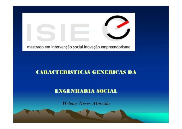 CARACTERISTICAS GENERICAS DA     ENGENHARIA SOCIAL       Helena Neves Almeida