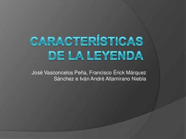 José Vasconcelos Peña, Francisco Érick Márquez        Sánchez e Iván André Altamirano Niebla