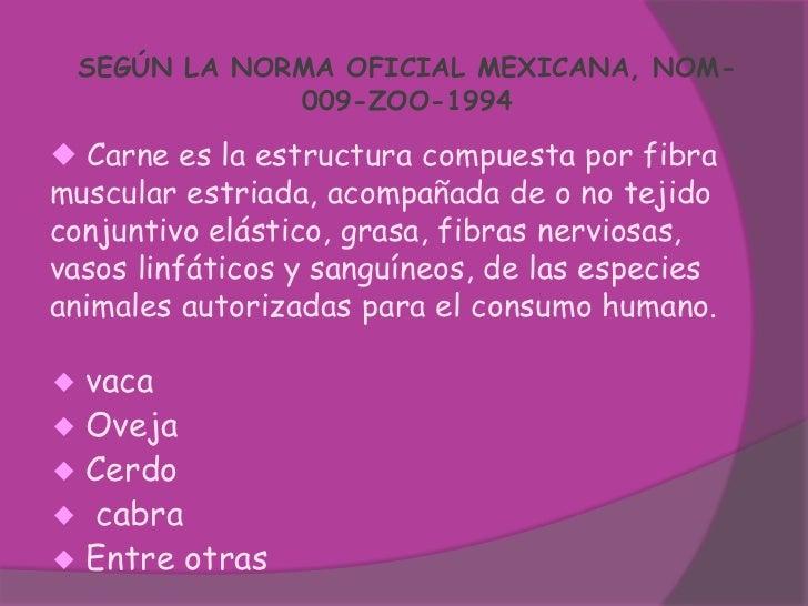 SEGÚN LA NORMA OFICIAL MEXICANA, NOM- 009-ZOO-1994<br /><ul><li>vaca