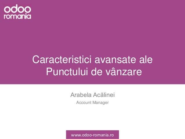 Caracteristici avansate ale Punctului de vânzare Arabela Acălinei Account Manager www.odoo-romania.ro