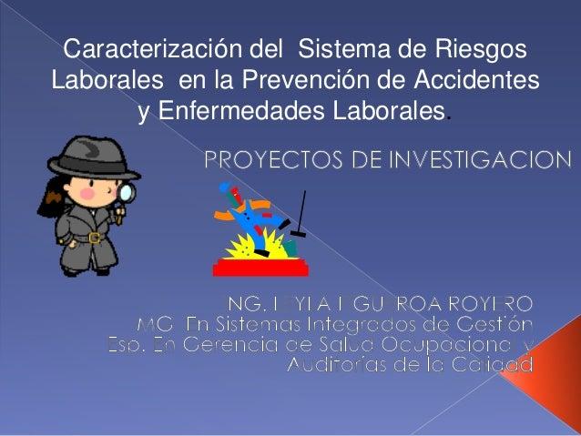 Caracterización del Sistema de Riesgos Laborales en la Prevención de Accidentes y Enfermedades Laborales.
