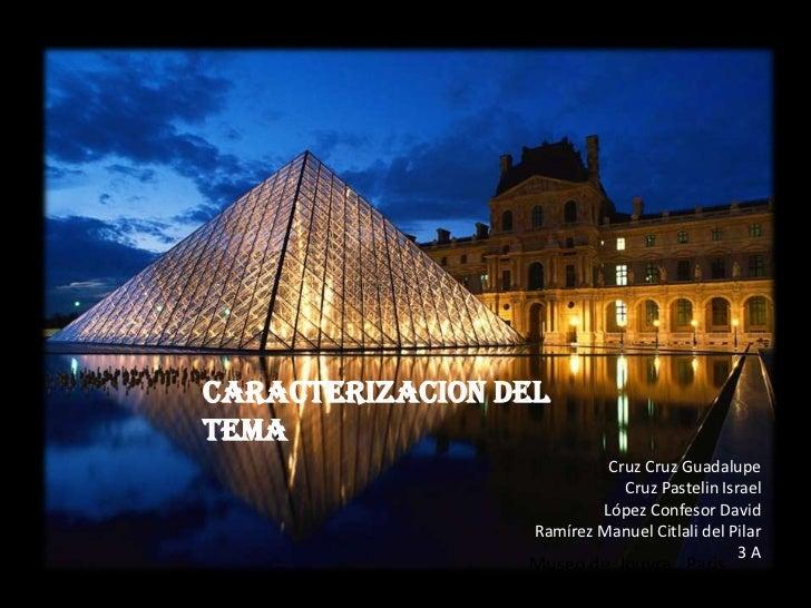 CARACTERIZACION DEL TEMA<br />Cruz Cruz Guadalupe<br />Cruz Pastelin Israel<br />López Confesor David<br />Ramírez Manuel ...