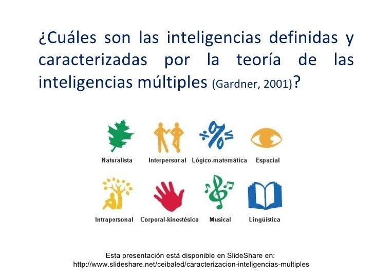 ¿Cuáles son las inteligencias definidas ycaracterizadas por la teoría de lasinteligencias múltiples (Gardner, 2001)?      ...