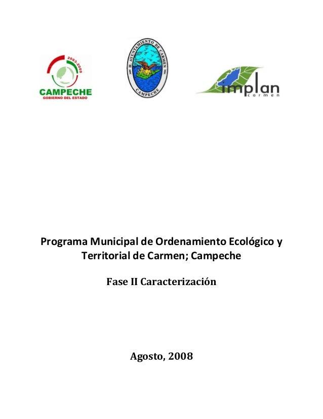 ProgramaMunicipaldeOrdenamientoEcológicoyTerritorialdeCarmen;CampecheFaseIICaracterizació...