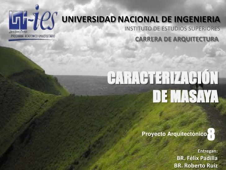 UNIVERSIDADNACIONAL DE INGENIERIA<br />INSTITUTO DE ESTUDIOS SUPERIORES<br />CARRERA DE ARQUITECTURA<br />CARACTERIZACIÓN ...