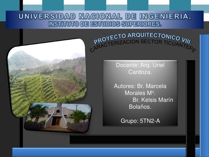 Docente: Arq. Uriel     Cardoza.  Autores: Br. Marcela     Morales M².        Br. Kelsis Marín      Bolaños.    Grupo: 5TN...