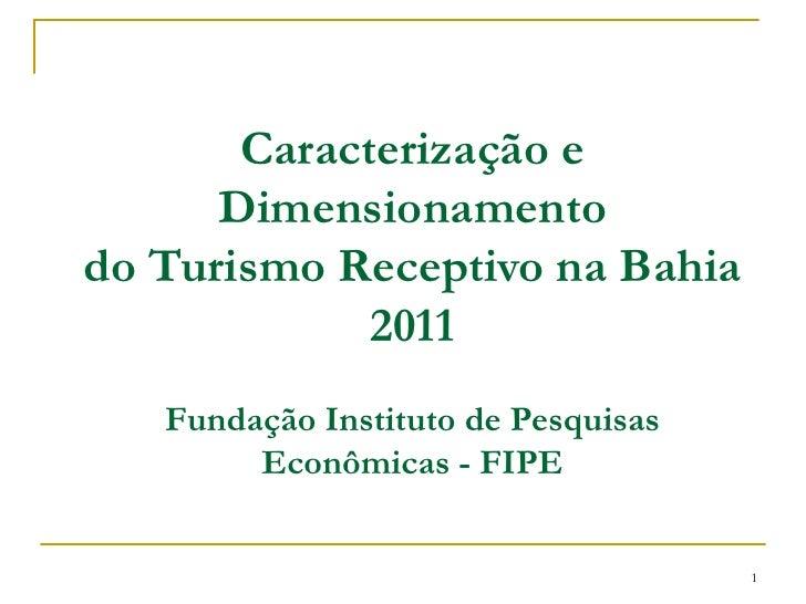Caracterização e      Dimensionamentodo Turismo Receptivo na Bahia             2011   Fundação Instituto de Pesquisas     ...