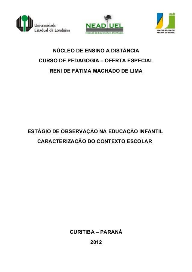 NÚCLEO DE ENSINO A DISTÂNCIACURSO DE PEDAGOGIA – OFERTA ESPECIALRENI DE FÁTIMA MACHADO DE LIMAESTÁGIO DE OBSERVAÇÃO NA EDU...