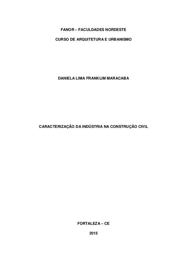 FANOR – FACULDADES NORDESTE CURSO DE ARQUITETURA E URBANISMO DANIELA LIMA FRANKLIM MARACABA CARACTERIZAÇÃO DA INDÚSTRIA NA...