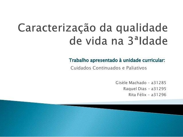 Trabalho apresentado à unidade curricular: Cuidados Continuados e Paliativos Gisèle Machado – a31285 Raquel Dias – a31295 ...