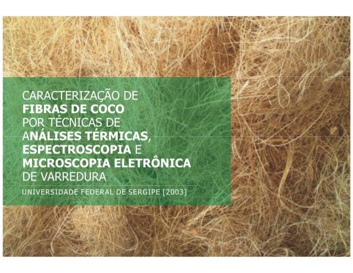 CARACTERIZAÇÃO DE FIBRAS DE COCO POR TÉCNICAS DEANÁLISES TÉRMICAS, ESPECTROSCOPIA E MICROSCOPIAELETRÔNICA DE VARREDURA