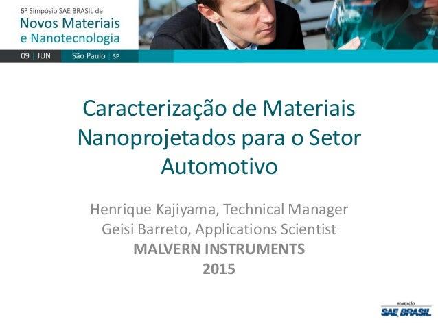 Caracterização de Materiais Nanoprojetados para o Setor Automotivo Henrique Kajiyama, Technical Manager Geisi Barreto, App...