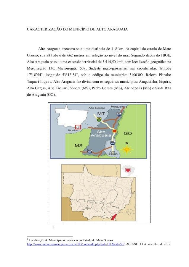 CARACTERIZAÇÃO DO MUNICÍPIO DE ALTO ARAGUAIA       Alto Araguaia encontra se a uma distância de 418 km. da capital do esta...