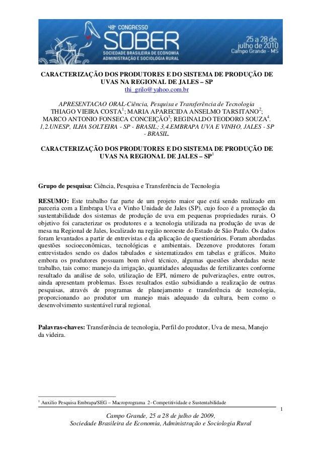 CARACTERIZAÇÃO DOS PRODUTORES E DO SISTEMA DE PRODUÇÃO DE UVAS NA REGIONAL DE JALES – SP thi_grilo@yahoo.com.br APRESENTAC...