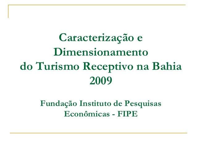 Caracterização e      Dimensionamentodo Turismo Receptivo na Bahia            2009   Fundação Instituto de Pesquisas      ...