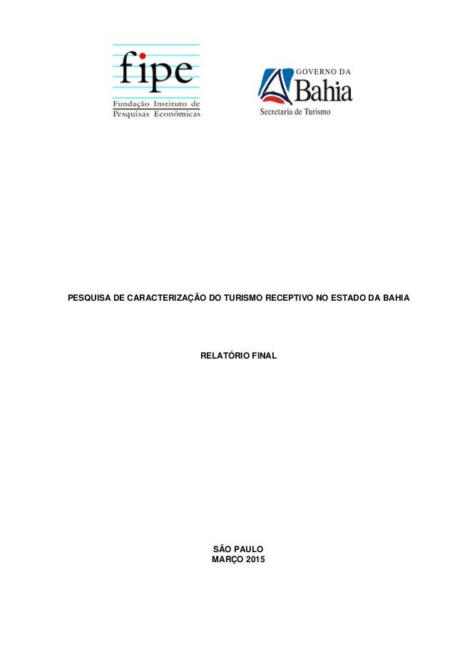 PESQUISA DE CARACTERIZAÇÃO DO TURISMO RECEPTIVO NO ESTADO DA BAHIA RELATÓRIO FINAL SÃO PAULO MARÇO 2015