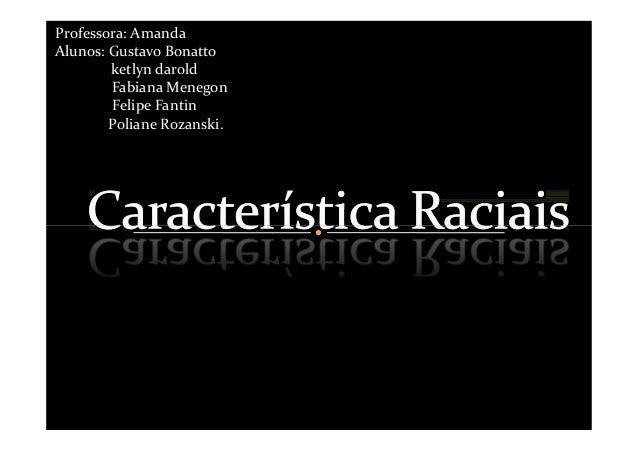 Professora: Amanda Alunos: Gustavo Bonatto ketlyn darold Fabiana Menegon Felipe Fantin Poliane Rozanski.