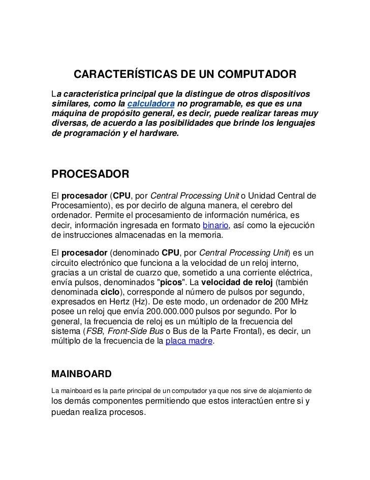 CARACTERÍSTICASDE UN COMPUTADOR<br />La característica principal que la distingue de otros dispositivos similares, como l...