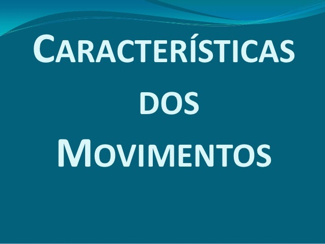 CARACTERÍSTICAS      DOS MOVIMENTOS