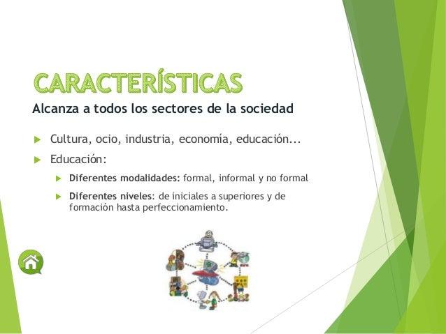  Cultura, ocio, industria, economía, educación...  Educación:  Diferentes modalidades: formal, informal y no formal  D...