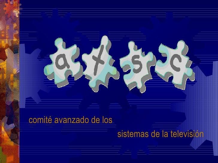 <ul><li>comité avanzado de los  </li></ul><ul><li>sistemas de la televisión  </li></ul>
