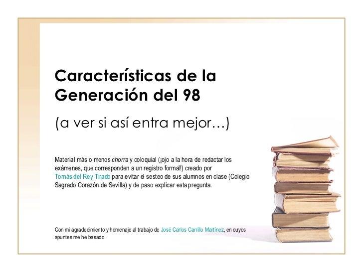 Características de la  Generación del 98 (a ver si así entra mejor…) Material más o menos  chorra  y coloquial (¡ojo a la ...