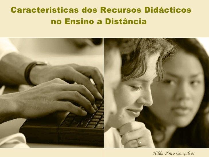 Características dos Recursos Didácticos no Ensino a Distância   Hilda Pinto Gonçalves