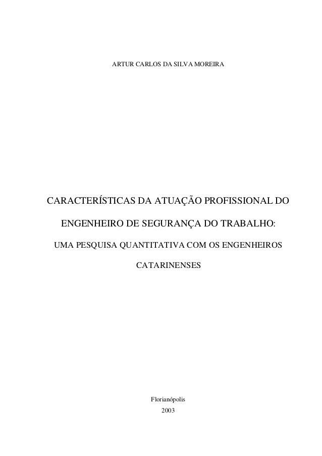ARTUR CARLOS DA SILVA MOREIRACARACTERÍSTICAS DA ATUAÇÃO PROFISSIONAL DO  ENGENHEIRO DE SEGURANÇA DO TRABALHO: UMA PESQUISA...