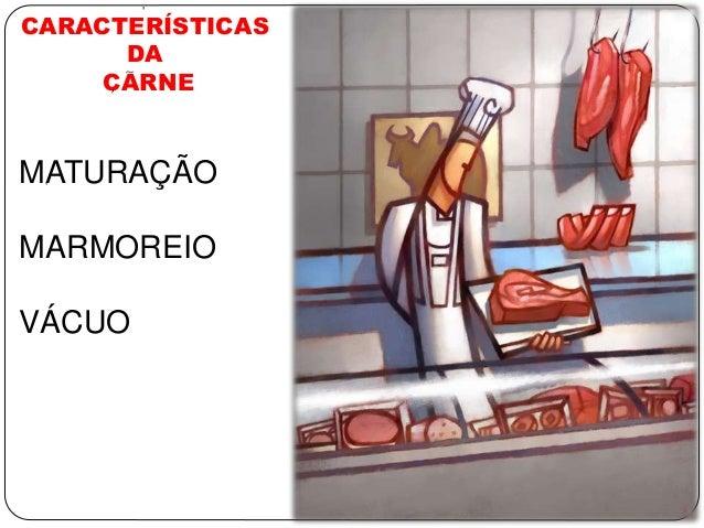 CARACTERÍSTICAS DA CARNE MATURAÇÃO MARMOREIO VÁCUO ' ~ , '