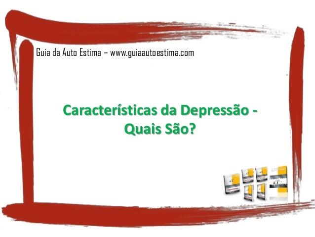 Características da Depressão - Quais São? Guia da Auto Estima – www.guiaautoestima.com