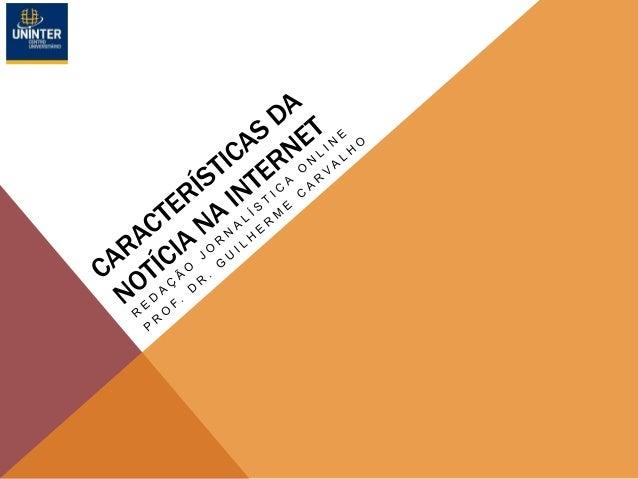 CARACTERÍSTICAS DA NOTÍCIA NA INTERNET Jornalismo e internet - Não-linearidade - Aspectos físicos - Instantaneidade - Diri...