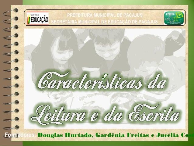 PREFEITURA MUNICIPAL DE PACAJUS SECRETARIA MUNICIPAL DE EDUCAÇÃO DE PACAJUS Formadores: Douglas Hurtado, Gardênia Freitas ...