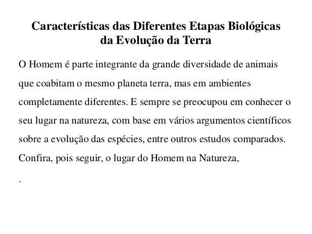 Características das Diferentes Etapas Biológicas da Evolução da Terra O Homem é parte integrante da grande diversidade de ...