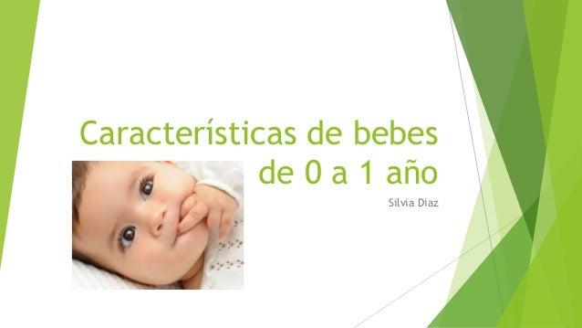 Características de bebes de 0 a 1 año Silvia Diaz