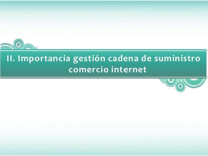 II. Importancia gestión cadena de suministro               comercio internet