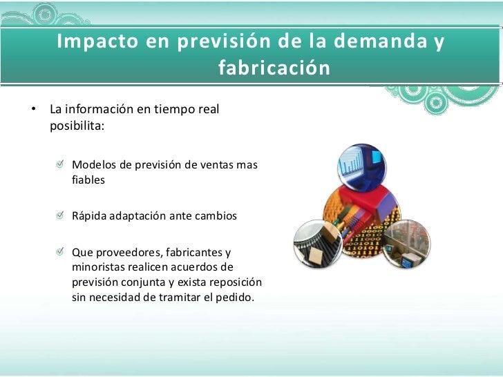 Impacto en previsión de la demanda y                   fabricación• La información en tiempo real  posibilita:      Modelo...